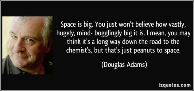 quote-space-is-big-you-just-won-t-believe-how-vastly-hugely-mind-bogglingly-big-it-is-i-mean-you-douglas-adams-280743